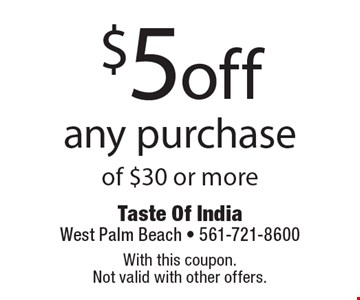$5offany purchaseof $30 or more. With this coupon. Not valid with other offers.
