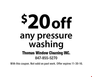 $20 off any pressure washing. With this coupon. Not valid on past work. Offer expires 11-30-16.