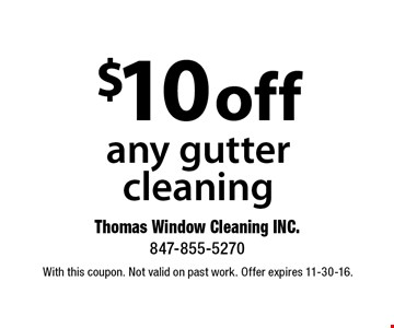 $10 off any gutter cleaning. With this coupon. Not valid on past work. Offer expires 11-30-16.