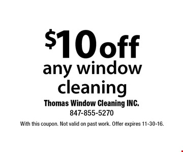 $10 off any window cleaning. With this coupon. Not valid on past work. Offer expires 11-30-16.
