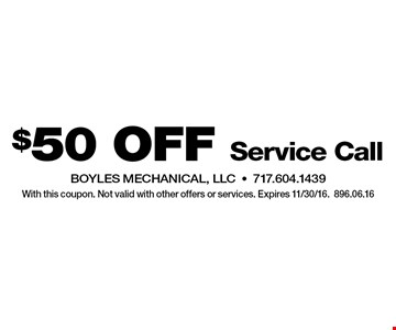 $50 Off Service Call. With this coupon. Not valid with other offers or services. Expires 11/30/16.896.06.16