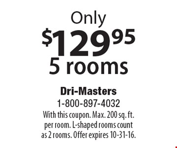 $129.95 5 rooms. With this coupon. Max. 200 sq. ft. per room. L-shaped rooms count as 2 rooms. Offer expires 10-31-16.