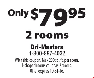 $79.95 2 rooms. With this coupon. Max 200 sq. ft. per room. L-shaped rooms count as 2 rooms. Offer expires 10-31-16.