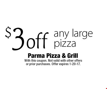 $3 off any large pizza. With this coupon. Not valid with other offers or prior purchases. Offer expires 1-20-17.