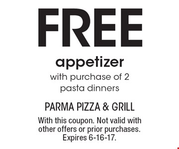 FREE appetizer. With purchase of 2 pasta dinners. With this coupon. Not valid with other offers or prior purchases.Expires 6-16-17.