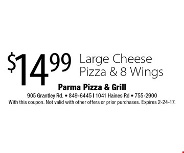 $14.99 Large Cheese Pizza & 8 Wings. With this coupon. Not valid with other offers or prior purchases. Expires 2-24-17.