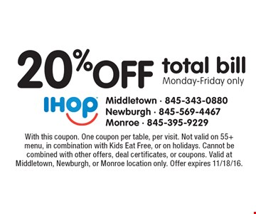 20% off total bill Monday-Friday only. With this coupon. One coupon per table, per visit. Not valid on 55+ menu, in combination with Kids Eat Free, or on holidays. Cannot be combined with other offers, deal certificates, or coupons. Valid at Middletown, Newburgh, or Monroe location only. Offer expires 11/18/16.