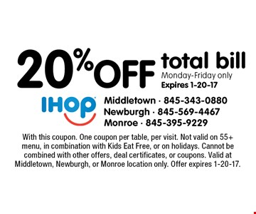 20% off total bill Monday-Friday only Expires 1-20-17. With this coupon. One coupon per table, per visit. Not valid on 55+ menu, in combination with Kids Eat Free, or on holidays. Cannot be combined with other offers, deal certificates, or coupons. Valid at Middletown, Newburgh, or Monroe location only. Offer expires 1-20-17.