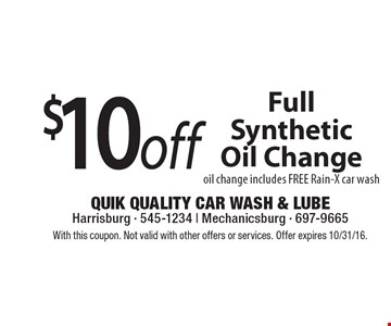 $10 off Full Synthetic Oil Change oil change includes FREE Rain-X car wash. With this coupon. Not valid with other offers or services. Offer expires 10/31/16.