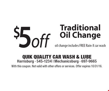 $5 off Traditional Oil Change oil change includes FREE Rain-X car wash. With this coupon. Not valid with other offers or services. Offer expires 10/31/16.