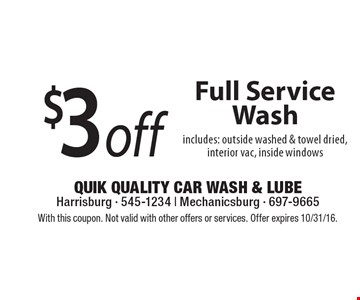 $3 off Full Service Wash includes: outside washed & towel dried, interior vac, inside windows. With this coupon. Not valid with other offers or services. Offer expires 10/31/16.
