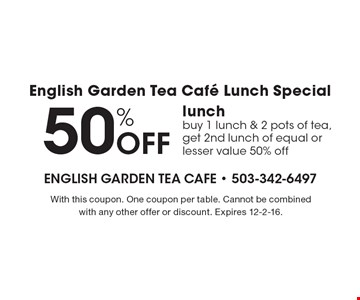 50% Off lunch buy 1 lunch & 2 pots of tea, get 2nd lunch of equal or lesser value 50% off. With this coupon. One coupon per table. Cannot be combined with any other offer or discount. Expires 12-2-16.