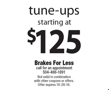 Tune-ups starting at $125. Not valid in combination with other coupons or offers. Offer expires 10-28-16.