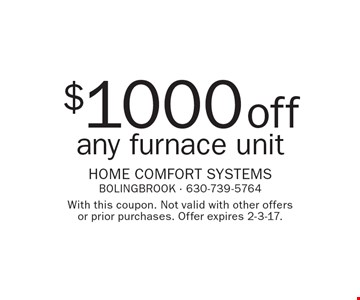 $1000 off any air conditioning unit. With this coupon. Not valid with other offers or prior purchases. Offer expires 2-3-17.