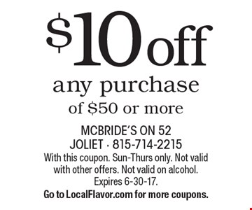 $10 off any purchase of $50 or more. With this coupon. Sun-Thurs only. Not valid with other offers. Not valid on alcohol. Expires 6-30-17. Go to LocalFlavor.com for more coupons.