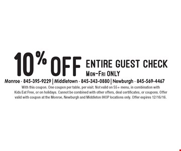 10% off entire guest check. Mon-Fri only. With this coupon. One coupon per table, per visit. Not valid on 55+ menu, in combination with Kids Eat Free, or on holidays. Cannot be combined with other offers, deal certificates, or coupons. Offer valid with coupon at the Monroe, Newburgh and Middleton IHOP locations only. Offer expires 12/16/16.