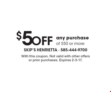 $5 off any purchase of $50 or more. With this coupon. Not valid with other offers or prior purchases. Expires 2-3-17.
