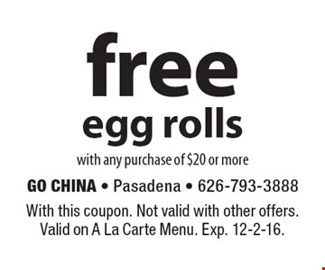 Free egg rolls with any purchase of $20 or more. With this coupon. Not valid with other offers. Valid on A La Carte Menu. Exp. 12-2-16.