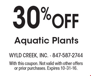 30% Off Aquatic Plants. With this coupon. Not valid with other offers or prior purchases. Expires 10-31-16.
