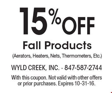 15% Off Fall Products (Aerators, Heaters, Nets, Thermometers, Etc.). With this coupon. Not valid with other offers or prior purchases. Expires 10-31-16.