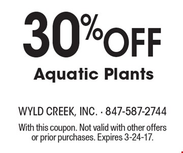 30% Off Aquatic Plants. With this coupon. Not valid with other offers or prior purchases. Expires 3-24-17.