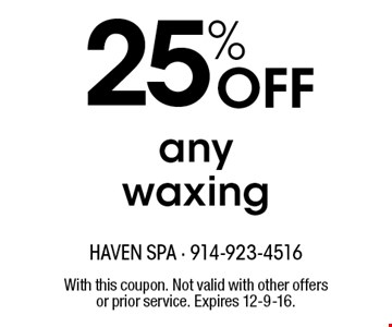 25% off any waxing. With this coupon. Not valid with other offers or prior service. Expires 12-9-16.