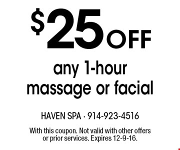 $25 off any 1-hour massage or facial. With this coupon. Not valid with other offers or prior services. Expires 12-9-16.