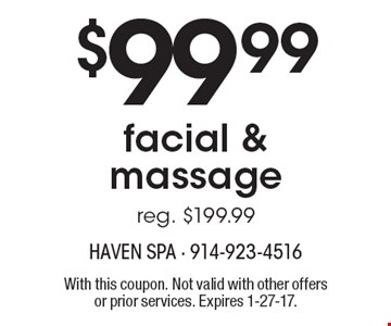 $99.99 facial & massage (reg. $199.99). With this coupon. Not valid with other offers or prior services. Expires 1-27-17.