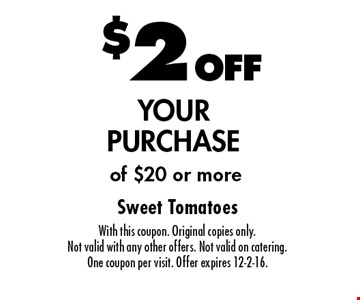 $2 OFF YOUR PURCHASE of $20 or more. With this coupon. Original copies only. Not valid with any other offers. Not valid on catering. One coupon per visit. Offer expires 12-2-16.
