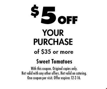 $5OFF YOUR PURCHASE of $35 or more. With this coupon. Original copies only. Not valid with any other offers. Not valid on catering. One coupon per visit. Offer expires 12-2-16.