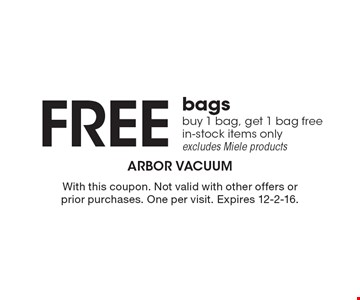 Free bags. Buy 1 bag, get 1 bag free. In-stock items only. Excludes Miele products. With this coupon. Not valid with other offers or prior purchases. One per visit. Expires 12-2-16.