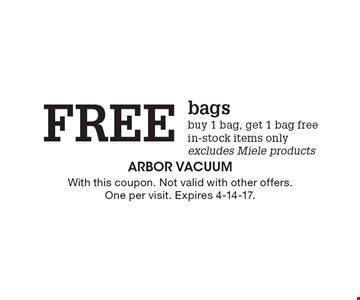 Free bags. Buy 1 bag, get 1 bag free. In-stock items only. Excludes Miele products. With this coupon. Not valid with other offers. One per visit. Expires 4-14-17.
