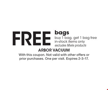 Free bags. buy 1 bag, get 1 bag free in-stock items only excludes Miele products. With this coupon. Not valid with other offers or prior purchases. One per visit. Expires 2-3-17.