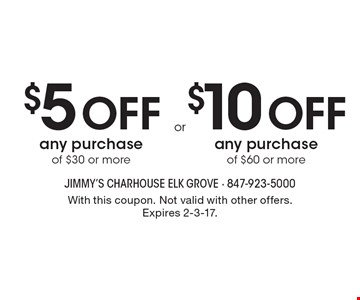 $5 OFF any purchase of $30 or more or $10 OFF any purchase of $60 or more. With this coupon. Not valid with other offers. Expires 2-3-17.