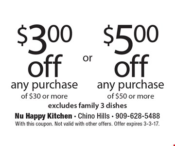 $3.00 off any purchase of $30 or more OR $5.00 off any purchase of $50 or more. Excludes family 3 dishes. With this coupon. Not valid with other offers. Offer expires 3-3-17.