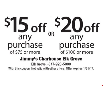 $15 off purchase of $75 or more OR $20 off purchase of $100 or more. With this coupon. Not valid with other offers. Offer expires 1/31/17.