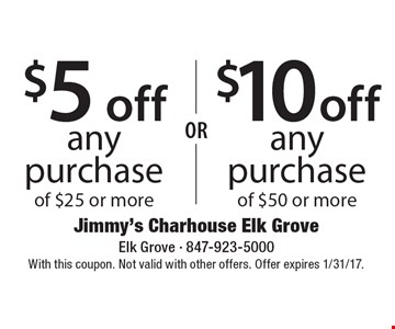 $5 off purchase of $25 or more OR $10 off purchase of $50 or more. With this coupon. Not valid with other offers. Offer expires 1/31/17.