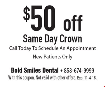 $50 off Same Day Crown. Call Today To Schedule An Appointment. New Patients Only. With this coupon. Not valid with other offers. Exp. 11-4-16.