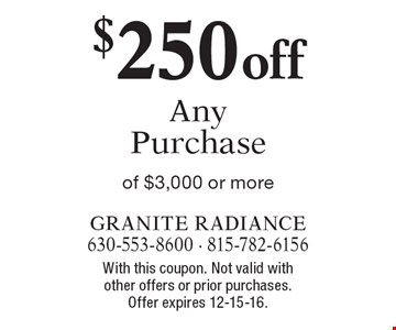 $250 off Any Purchase of $3,000 or more. With this coupon. Not valid with other offers or prior purchases. Offer expires 12-15-16.