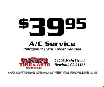 $39.95 A/C Service Refrigerant Extra • Most Vehicles. Coupon valid at the Newhall Location only. Must present at time of purchase. Expires 12/31/16.