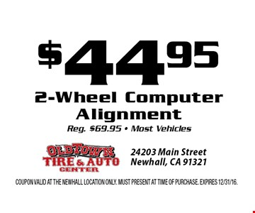 $44.95 2-Wheel Computer Alignment. Reg. $69.95 • Most Vehicles. Coupon valid at the Newhall Location only. Must present at time of purchase. Expires 12/31/16.