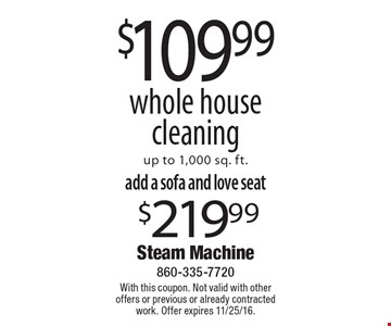 $109.99 whole house cleaning up to 1,000 sq. ft.. With this coupon. Not valid with other offers or previous or already contracted work. Offer expires 11/25/16.