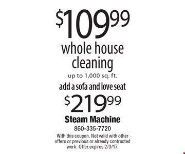 $109.99 whole house cleaning up to 1,000 sq. ft.. With this coupon. Not valid with other offers or previous or already contracted work. Offer expires 2/3/17.