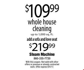 $109.99 whole house cleaning up to 1,000 sq. ft.. With this coupon. Not valid with other offers or previous or already contracted work. Offer expires 8/4/17.