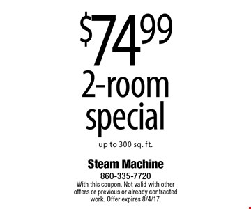 $74.99 2-room special up to 300 sq. ft. With this coupon. Not valid with other offers or previous or already contracted work. Offer expires 8/4/17.