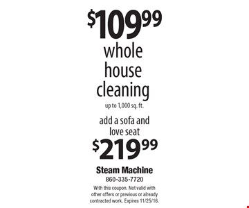 $109.99 whole house cleaning up to 1,000 sq. ft. With this coupon. Not valid with other offers or previous or already contracted work. Expires 11/25/16.