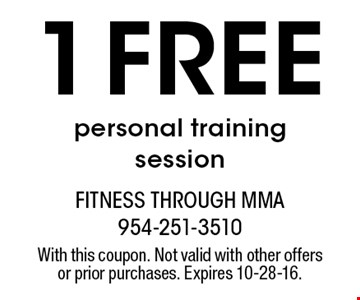 1 Free personal training session. With this coupon. Not valid with other offers or prior purchases. Expires 10-28-16.