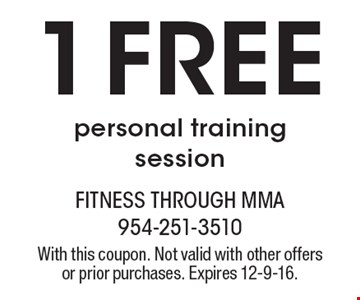 1 Free personal training session. With this coupon. Not valid with other offers or prior purchases. Expires 12-9-16.