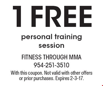 1 Free personal training session. With this coupon. Not valid with other offers or prior purchases. Expires 2-3-17.