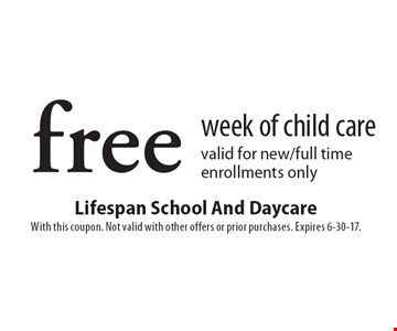 Free week of child care. Valid for new/full time enrollments only. With this coupon. Not valid with other offers or prior purchases. Expires 6-30-17.